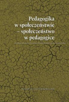 Pedagogika w społeczeństwie – społeczeństwo w pedagogice. Księga Jubileuszowa poświęcona Profesorowi Jerzemu Modrzewskiemu w 70 rocznicę urodzin