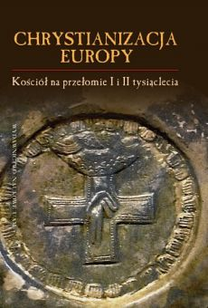 Chrystianizacja Europy. Kościół na przełomie I i II tysiąclecia