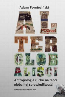 Alterglobaliści. Antropologia ruchu na rzecz globalnej sprawiedliwości