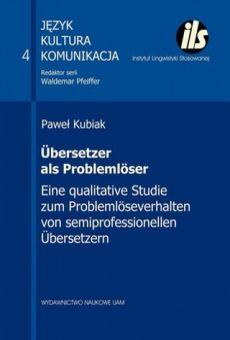 Übersetzer als Problemlöser. Eine qualitative Studie zum Problemlöseverhalten von semiprofessionellen Übersetzen