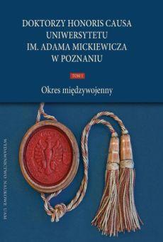 Doktorzy honoris causa Uniwersytetu im. Adama Mickiewicza w Poznaniu, tom I: Okres międzywojenny (PDF)