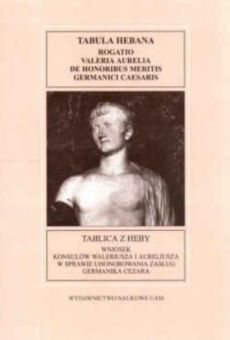 Fontes Historiae Antiquae VIII: Tablica z Heby. Wniosek konsulów Waleriusza i Aureliusza w sprawie uhonorowania zasług Germanika Cezara