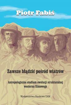 Zawsze błądzić pośród wiatrów. Antropologiczne studium ewolucji  strukturalnej westernu filmowego (PDF)