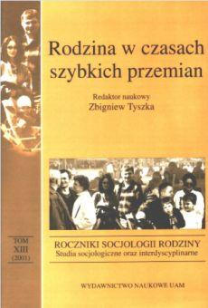 Roczniki Socjologii Rodziny, tom XIII. Studia socjologiczne oraz interdyscyplinarne Rodzina w czasach szybkich przemian