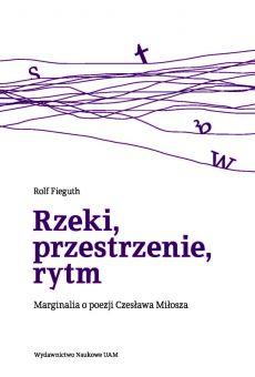 Rzeki, przestrzenie, rytmy. Marginalia o poezji Czesława Miłosza (PDF)