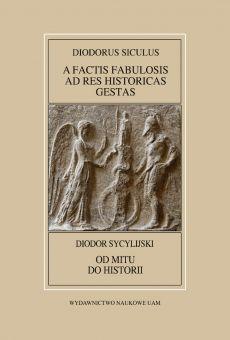 Fontes Historiae Antiquae L: Diodorus Siculus, A factis fabulosis ad res historicas gestas / Diodor Sycylijski, Od mitu do historii