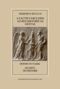 Fontes Historiae Antiquae L: Diodorus Siculus, A factis fabulosis ad res historicas gestas / Diodor Sycylijski, Od mitu do historii (PDF)