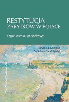 Restytucja zabytków w Polsce. Ograniczenia i perspektywy (PDF)