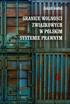 Granice wolności związkowych w polskim systemie prawnym (PDF)