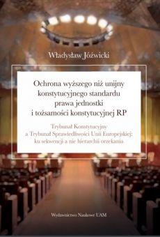 Ochrona wyższego niż unijny konstytucyjnego standardu prawa jednostki i tożsamości konstytucyjnej RP. Trybunał Konstytucyjny a Trybunał Sprawiedliwości Unii Europejskiej: ku sekwencji a nie hierarchii orzekania (PDF)