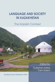 Language and Society in Kazakhstan: The Kazakh Context. Ten Years of Kazakh Studies in Poznań (PDF)