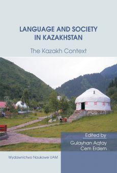 Language and Society in Kazakhstan: The Kazakh Context. Ten Years of Kazakh Studies in Poznań (PDF)