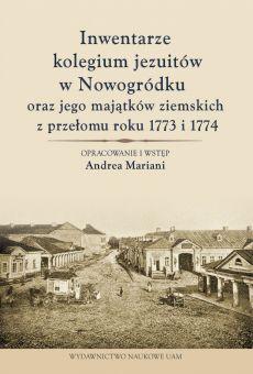 Inwentarze kolegium jezuitów w Nowogródku oraz jego majątków ziemskich z przełomu roku 1773 i 1774