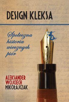 Design kleksa. Społeczna historia wiecznych piór (PDF)