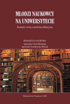 Młodzi naukowcy na uniwersytecie. Pomiędzy teorią a praktyką edukacyjną (PDF)