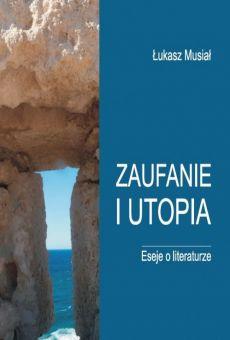 Zaufanie i utopia. Eseje o literaturze (PDF)