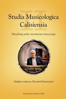 Studia Musicologica Calisiensia II. Muzykolog wobec instrumentu muzycznego Profesorowi Beniaminowi Voglowi w 75. rocznicę urodzin