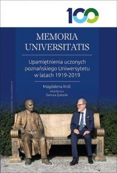 MEMORIA UNIVERSITATIS. Upamiętnienia uczonych poznańskiego Uniwersytetu w latach 1919-2019 (DRUK / PDF)