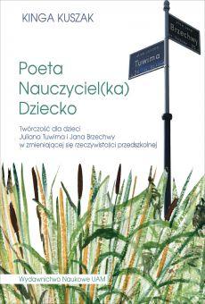 Poeta – Nauczyciel(ka) – Dziecko. Twórczość dla dzieci Juliana Tuwima i Jana Brzechwy w zmieniającej się rzeczywistości przedszkolnej