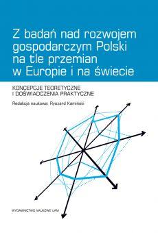 Z badań nad rozwojem gospodarczym Polski na tle przemian w Europie i na świecie. Koncepcje teoretyczne i doświadczenia praktyczne