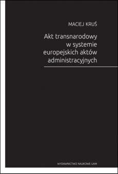 Akt transnarodowy w systemie europejskich aktów administracyjnych