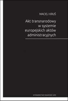 Akt transnarodowy w systemie europejskich aktów administracyjnych (PDF)