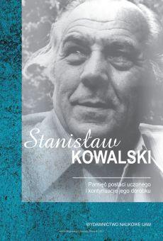 Stanisław Kowalski. Pamięć postaci uczonego i kontynuacje jego dorobku (PDF)