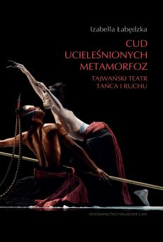 Cud ucieleśnionych metamorfoz. Tajwański teatr tańca i ruchu