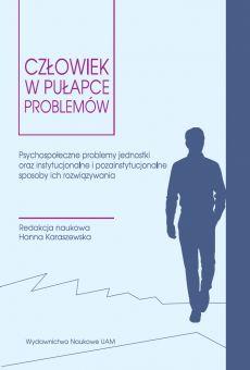 Człowiek w pułapce problemów. Psychospołeczne problemy jednostki oraz instytucjonalne i pozainstytucjonalne sposoby ich rozwiązywania