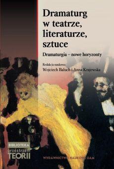 Dramaturg w teatrze, literaturze, sztuce. Dramaturgia – nowe horyzonty