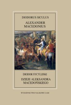Fontes Historiae Antiquae XLVII: Diodorus Siculus, Alexander Macedonius / Diodor Sycylijski, Dzieje Aleksandra Macedońskiego