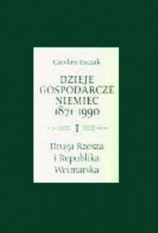 Dzieje gospodarcze Niemiec 1871–1990, t. 1: Dzieje gospodarcze Drugiej Rzeszy i Republiki Weimarskiej