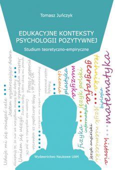 Edukacyjne konteksty psychologii pozytywnej. Studium teoretyczno-empiryczne