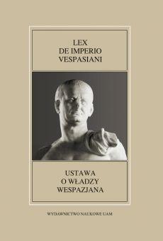 Fontes Historiae Antiquae XLIX: Lex de imperio Vespasiani / Ustawa o władzy Wespazjana