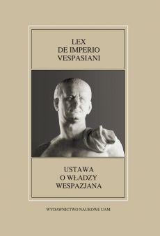 Font es Historiae Antiquae XLIX: Lex de imperio Vespasiani / Ustawa o władzy Wespazjana (PDF)