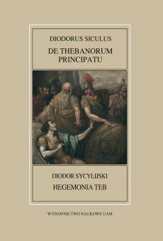 Fontes Historiae Antiquae XLVI: Diodorus Siculus, De Thebanorum principatu / Diodor Sycylijski, Hegemonia Teb