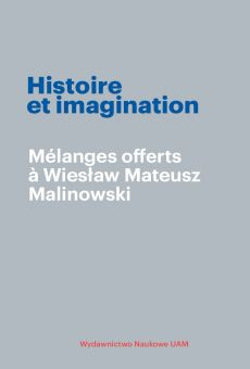 Histoire et imagination. Melanges offerts a Wiesław Mateusz Malinowski