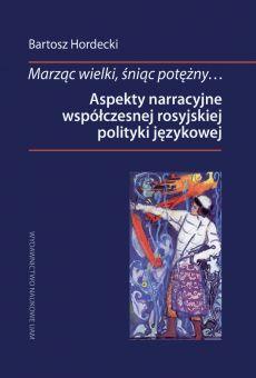 Marząc wielki, śniąc potężny… Aspekty narracyjne współczesnej rosyjskiej polityki językowej (PDF)