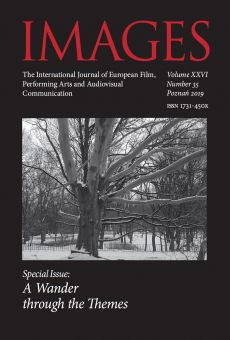 IMAGES. The International Journal of European Film, Performing Arts and Audiovisual Communication, Vol. XXVI, No. 35, Poznań 2019. Special Issue: A Wander through the Themes