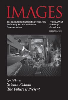 IMAGES. The International Journal of European Film, Performing Arts and Audiovisual Communication, Vol. XXVIII, No. 37, Poznań 2020. Special Issue: Science Fiction: The Future is Present