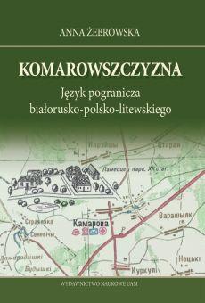 Komarowszczyzna. Język pogranicza białorusko-polsko-litewskiego