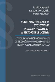Konstytucyjne bariery stosowania prawa prywatnego w sektorze publicznym. Studium prawnoporównawcze ze szczególnym uwzględnieniem prawa polskiego i niemieckiego
