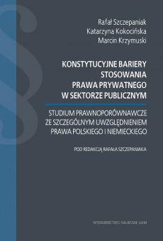 Konstytucyjne bariery stosowania prawa prywatnego w sektorze publicznym. Studium prawnoporównawcze ze szczególnym uwzględnieniem prawa polskiego i niemieckiego (PDF)