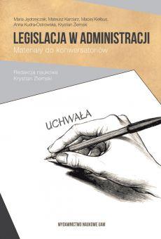Legislacja w administracji. Materiały do konwersatoriów