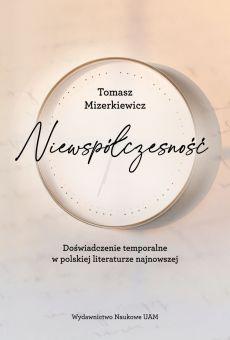 Niewspółczesność. Doświadczenie temporalne w polskiej literaturze najnowsze