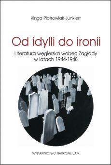Od idylli do ironii. Literatura węgierska wobec Zagłady  w latach 1944–1948