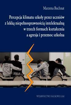 Percepcja klimatu szkoły przez uczniów z lekką niepełnosprawnością intelektualną w trzech formach kształcenia a agresja i przemoc szkolna