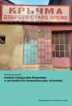 Polskie i bułgarskie firmonimy w perspektywie komunikacyjno-wizualnej (PDF)