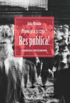 Prawo pracy: czyje? Res publica! O stosunku pracy teoretycznoprawnie