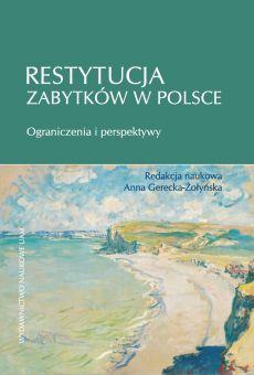 Restytucja zabytków w Polsce. Ograniczenia i perspektywy